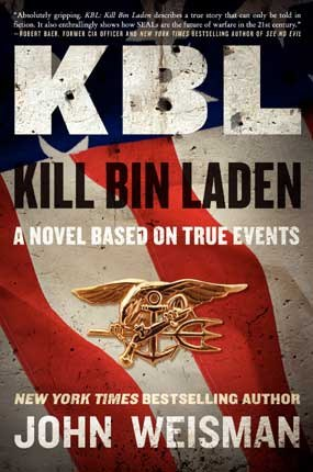 John Weisman's 'KBL: Kill Bin Laden' is a novel based on true events that more accurately reflects the truth about the mission in Abbottabad than could probably ever be achieved in a work of non-fiction.