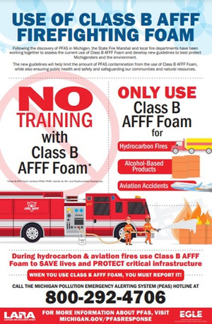 Figure 1. Thisposter was created for display in all fire departments across Michigan, reminding firefighters to refrain from training with Class B AFFF Foam. State Fire Marshal Kevin Sehlmeyer reminded firefighters to only use Class B AFFF Foam for specific types of fires and to call the PEAS hotline if Class B AFFF Foam is used.
