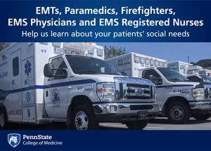 Penn State College of Medicine researchers are conducting a survey of EMS providers to better understand patients' social needs and how to reduce unnecessary 911 calls and transports.