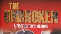 Book excerpt: 'The Unbroken: A Firefighter's Memoir'