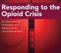 Responding to the opioid crisis: An overview of strategies and resources for law enforcement