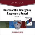 Get the 2nd volume of the Health of Our Emergency Responders report.