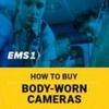 Download the EMS1 Body-Worn Cameras Buying Guide