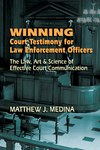 Winning Court Testimony for L.E. Officers -Be Effective & Persuasive in Court!