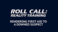 Reality Training: How to render first aid to a downed suspect