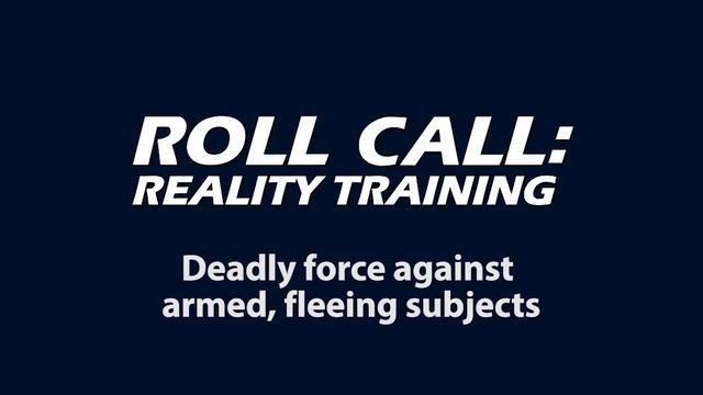 Reality Training: Deadly force against armed, fleeing subjects