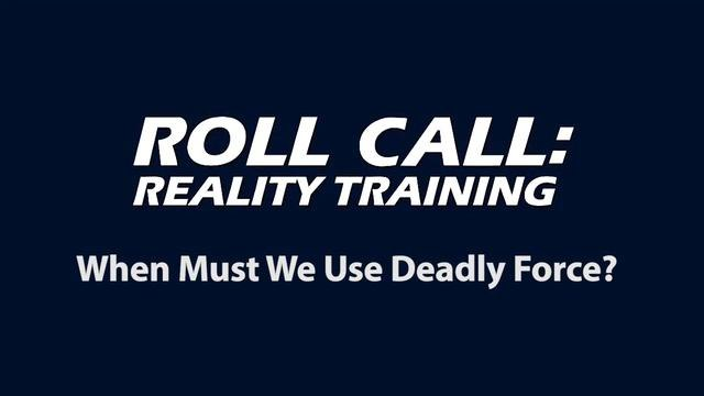 Reality Training: When should we use deadly force?