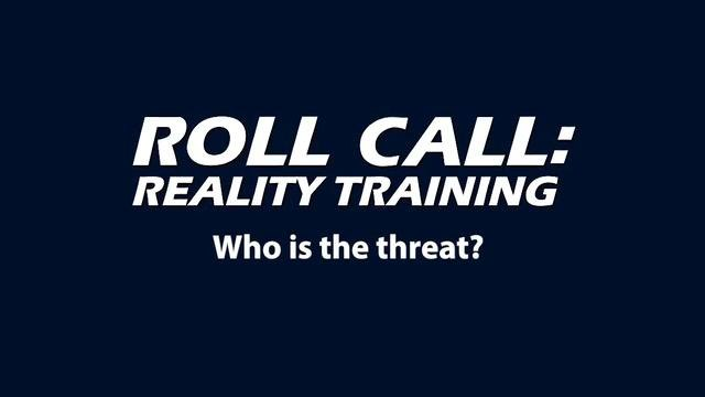Reality Training: Who is the threat?