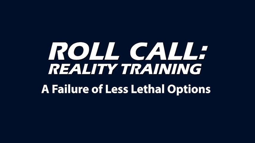 Reality Training: Preparing for failure of less lethal options
