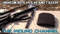 The Wound Channel tests HighCom RSTP vs 5.45 & 7.62x39