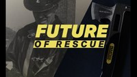 Future of Rescue: The Beginning (Part 1 of 4)