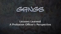 Gangs - Lessons learned: A probation officer's perspective