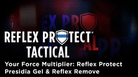 Your Force Multiplier: Reflex Protect Presidia Gel and Reflex Remove
