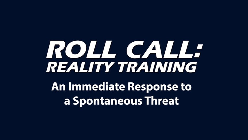 Reality Training: An immediate response to a spontaneous threat