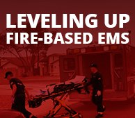 Special Coverage: Leveling Up Fire-Based EMS